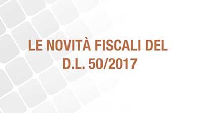Le novità fiscali del D.L. 50/2017