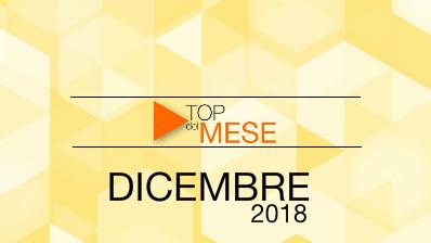 Top del Mese: Dicembre 2018