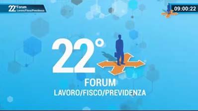 22° Forum Lavoro/Fisco/Previdenza - Saluti iniziali