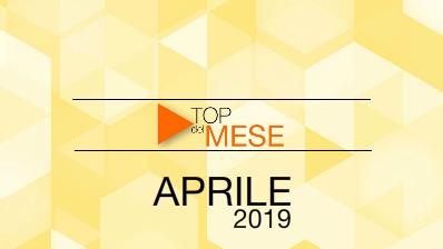 Top del mese: Aprile 2019
